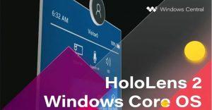 基于HoloLens 2首个Windows Core OS系统